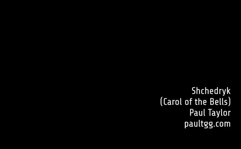 Shchedryk (Carol of the Bells) – Paul Taylor