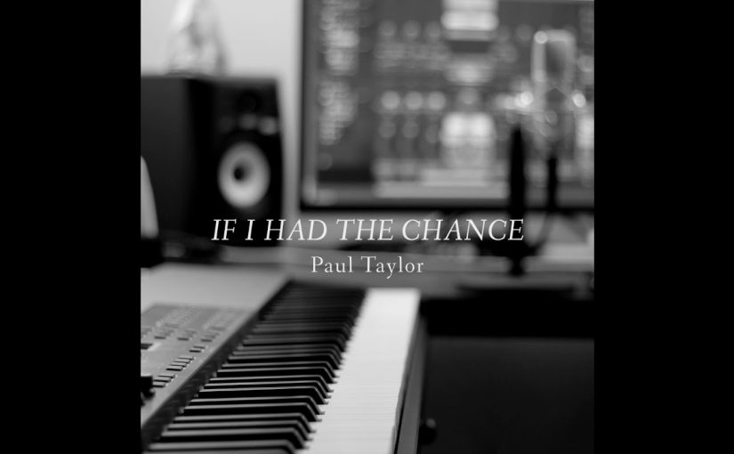 Paul Taylor – If I Had the Chance