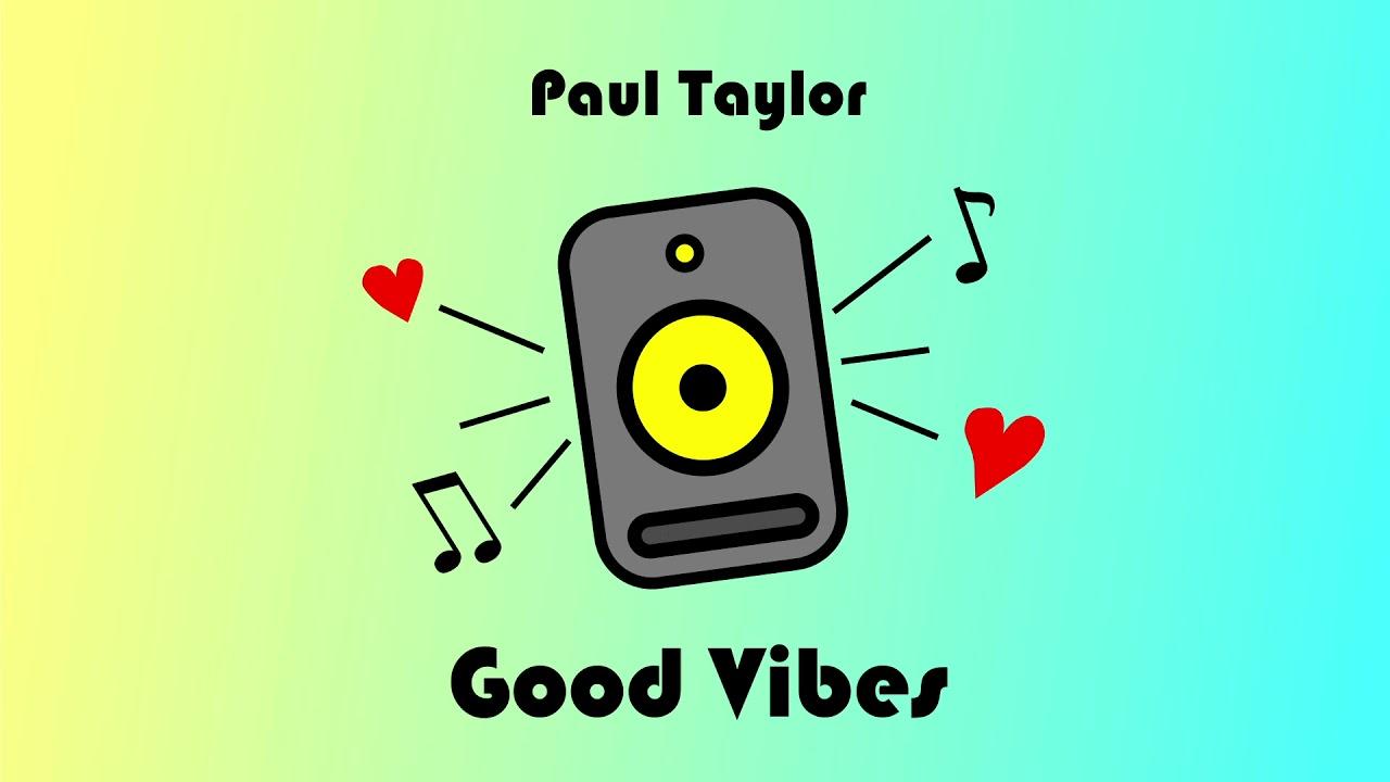Paul Taylor – Good Vibes